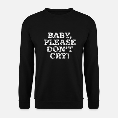 Satire Baby, Please Don't Cry. - Vintage, Fun, Gift Ideas - Unisex Pullover