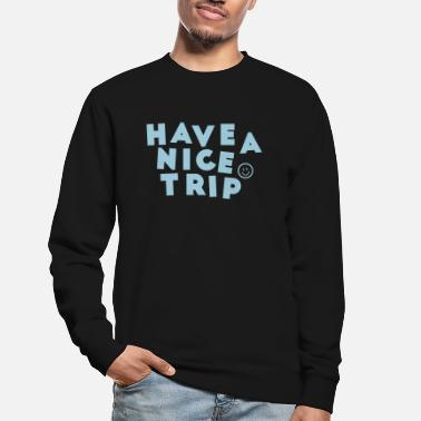 have a nice trip - Unisex sweater