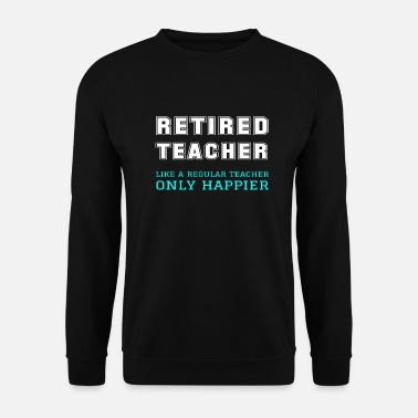 Funny Retired Teacher Like Regular Teacher Happier - Men's Sweatshirt