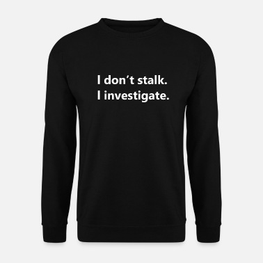 Jealous I DON'T STALK - Men's Sweatshirt