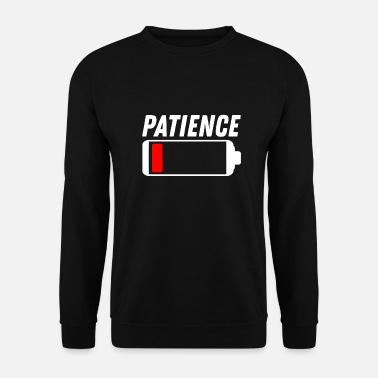 Patience patience - Men's Sweatshirt