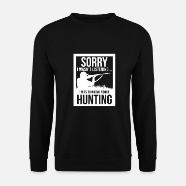 Hunting To hunt - Unisex Sweatshirt