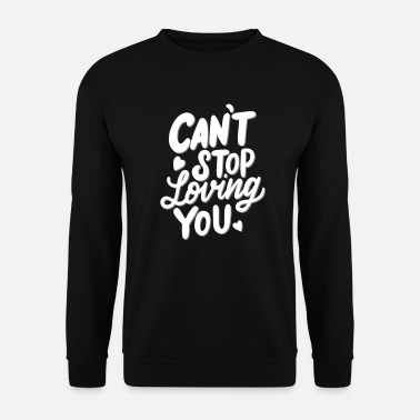 Love You Love saying, Love, Cant Stop loving you - Unisex Sweatshirt
