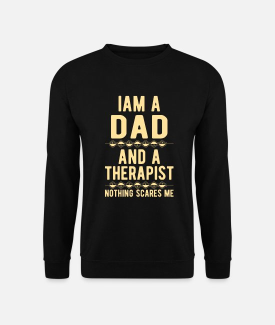 Suicidal Counselor Therapist Hoodies & Sweatshirts - Dad Therapist: Iam a Dad and a Therapist - Unisex Sweatshirt black