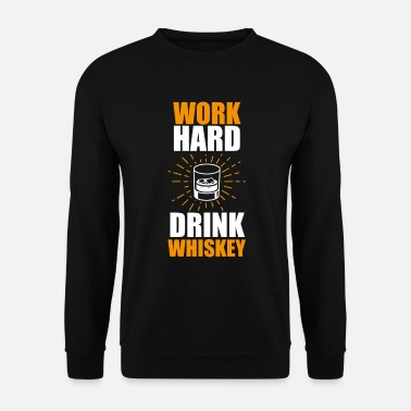 Whisky Funny Whiskey Statement Shirt Travailler dur - Sweat-shirt Homme