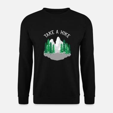 Take Take A Hike, Hiking, Mountains, Nature, Forest - Men's Sweatshirt