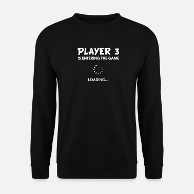 3 Player 3 Is Entering The Game, Gamer Gift, Video - Unisex Sweatshirt