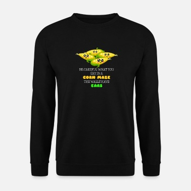 Super Be Careful What You Say In A Corn Maze Funny Corn - Men's Sweatshirt