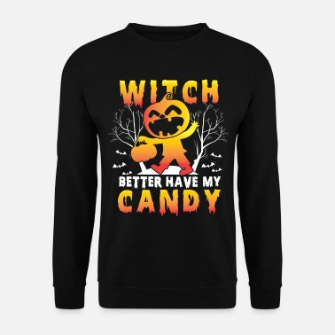 Witch Better Have My Candy Halloween - Unisex Sweatshirt