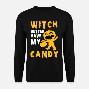 Witch Better Have My Candy Halloween - Felpa unisex