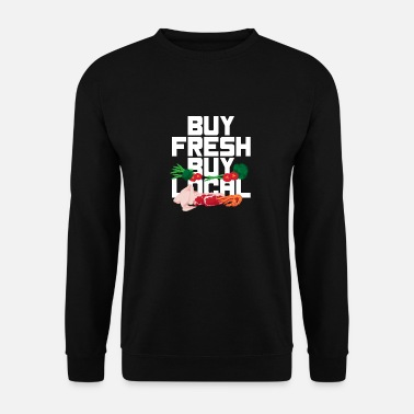 Buy Buy fresh buy buy local - Unisex Sweatshirt