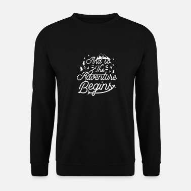 To Camp And so begins the adventure - Men's Sweatshirt
