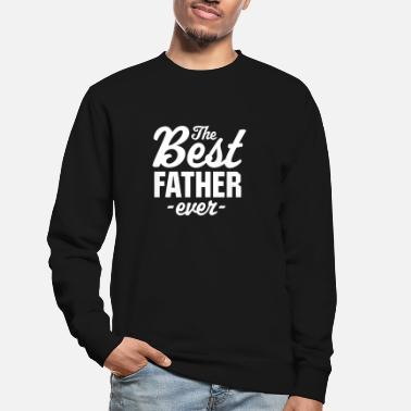 The Best Father Ever - Unisex Sweatshirt
