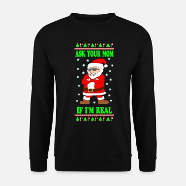 Christmas Ask your Mom if I am Real Ugly Christmas Sweater - Felpa unisex