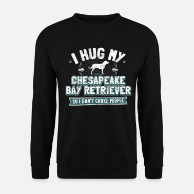 Chesapeake Retriever Dog Chesapeake Bay Retriever Dog Saying - Men's Sweatshirt