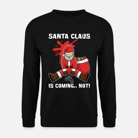 Murder Hoodies & Sweatshirts - Santa Claus Santa Claus Is Coming To Need - Unisex Sweatshirt black