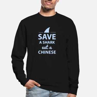 Save A SHARK EAT A CHINESE!! - Unisex Pullover