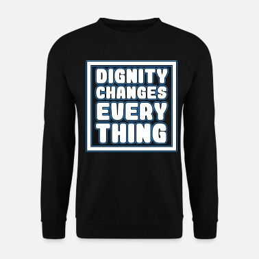 Sad Cool & Inspirational Dignity Tee Design Dignity - Men's Sweatshirt