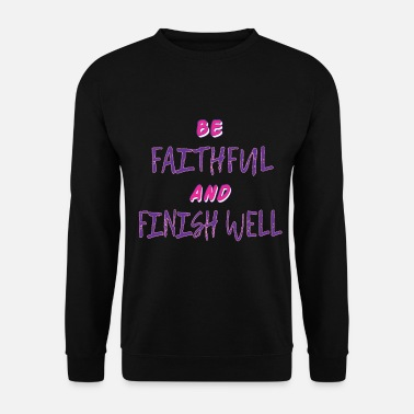 Pretty Pretty Religious & Faithful Tshirt Designs BE FAITHFUL - Men's Sweatshirt