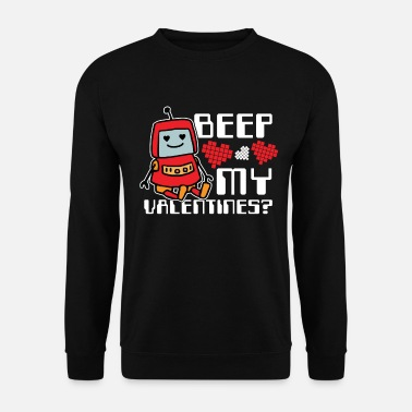 Proof Of Love Beep my valentines Robot Robot Valentine's Day - Unisex Sweatshirt