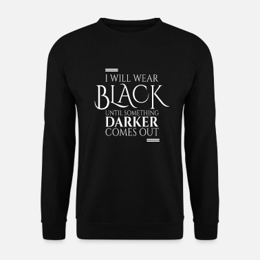 Beerdigung I Will Wear Black Until Something Darker Comes Out - Unisex Pullover