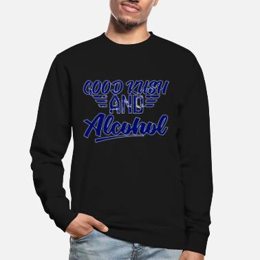 Kush Good Kush and Alcohol - Unisex Sweatshirt