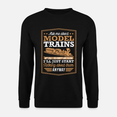 Model Model Train Steam Engine Funny Ask Me About ... - Unisex sweater