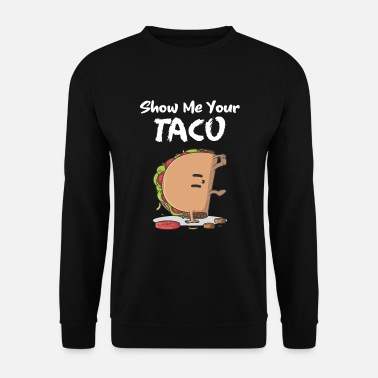 Show Me Your Taco - Unisex Pullover