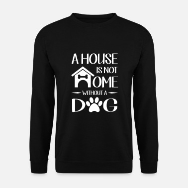 House A house is not home without a dog - Sweatshirt unisex