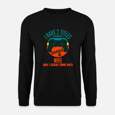 Gamer Retro I Have 2 Titles Wife And Gamer - Unisex Sweatshirt