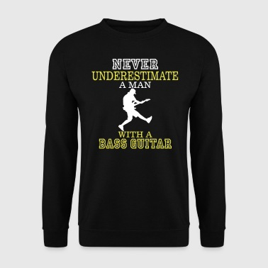 NEVER UNDERESTIMATE A MAN WITH A BASS GUITAR! - Men's Sweatshirt