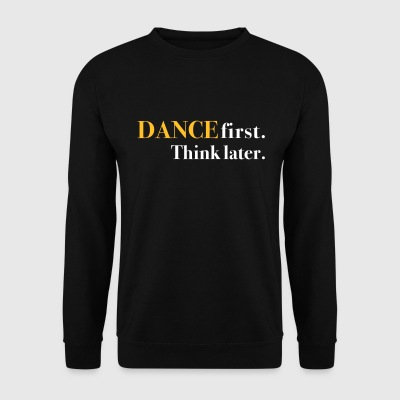 DANCE first. Think later. - Men's Sweatshirt