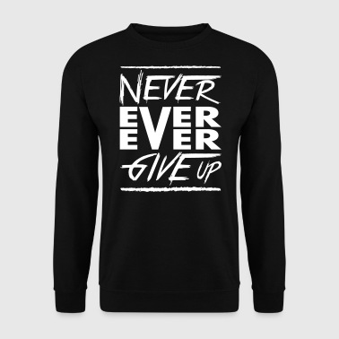 Never ever ever give up - Men's Sweatshirt