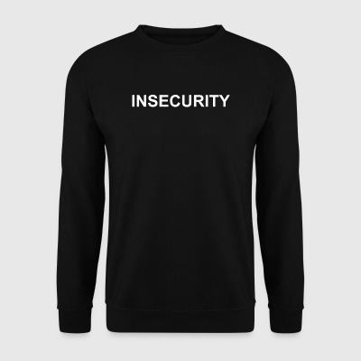INSECURITY - T-Shirt, Hoodie, Longsleeve - Men's Sweatshirt