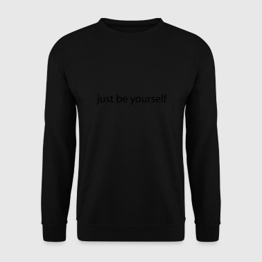 just be yourself - Männer Pullover