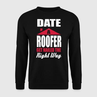 date a roofer, get nailed the right way - Men's Sweatshirt