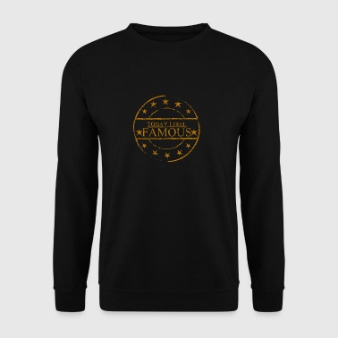 Today I feel famous, gift - Men's Sweatshirt