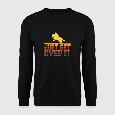 Just get over it horse show horse - Men's Sweatshirt