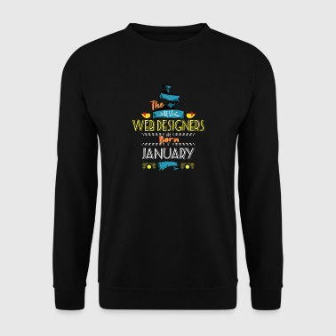 Best Web Designers are Born in January Gift Idea - Men's Sweatshirt