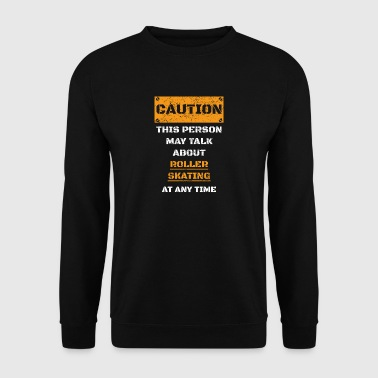 CAUTION WARNING TALK ABOUT HOBBY Roller skating - Men's Sweatshirt