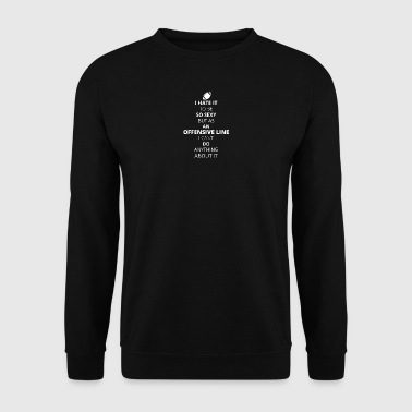 Hate it be sexy cant do anything OFFENSIVE LINE - Männer Pullover