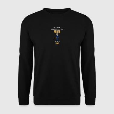 Never underestimate a man with a sax! - Men's Sweatshirt