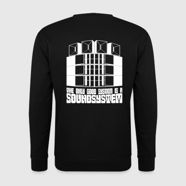The only good system is a soundsystem. - Men's Sweatshirt