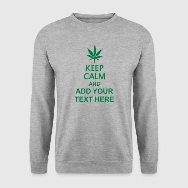 keep calm and ... cannabis leaf - Men's Sweatshirt