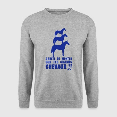 arrete monter grands chevaux expression - Sweat-shirt Homme