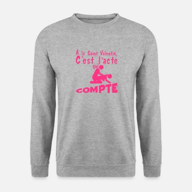 Saint Valentin saint valentin citation acte compte sexe - Sweat-shirt Homme