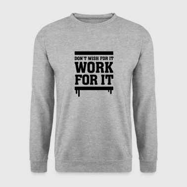 Don´t Wish For It - Work For It - Genser for menn