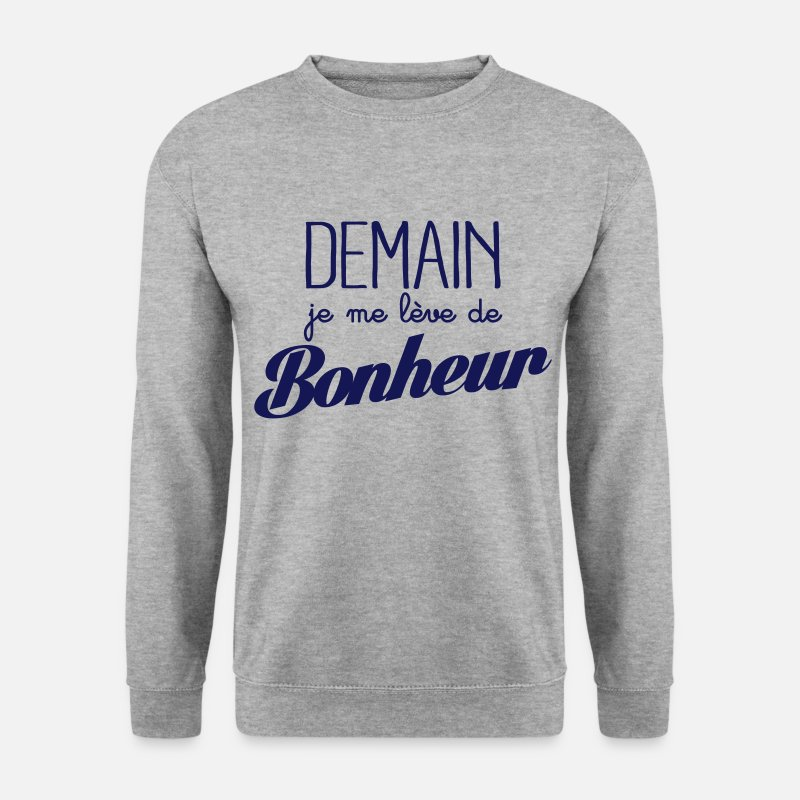 Humour Sweat-shirts - Demain je me lève de bonheur - Sweat-shirt Homme gris chiné