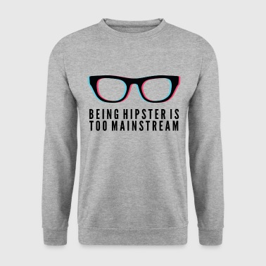 Hipster is too Mainstream - Men's Sweatshirt