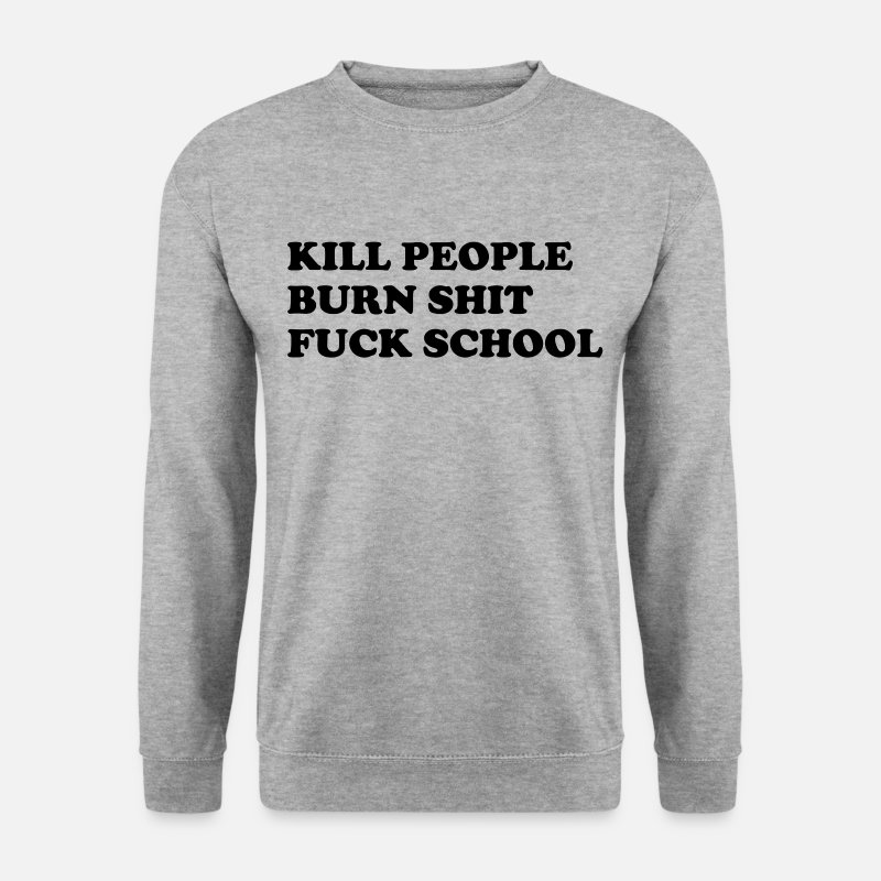 People Sweaters - Kill people, burn shit, fuck school - Mannen sweater witgrijs gemêleerd